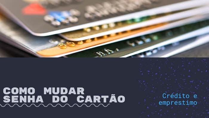 Como mudar senha de cartão de crédito, cartão alimentação, benefícios e outros